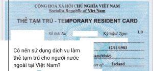 Điều kiện làm thẻ tạm trú cho người nước ngoài có giấy phép lao động
