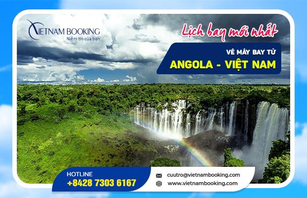Vé máy bay từ Angola về Việt Nam, cập nhật chuyến bay hàng tháng