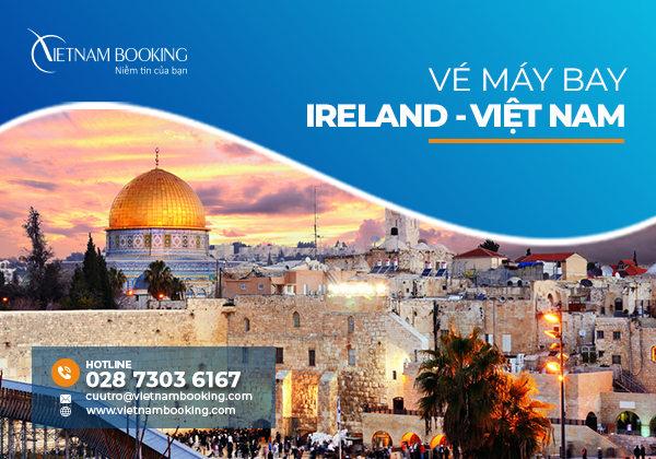 Thông tin chuyến bay từ Ireland về Việt Nam mới nhất